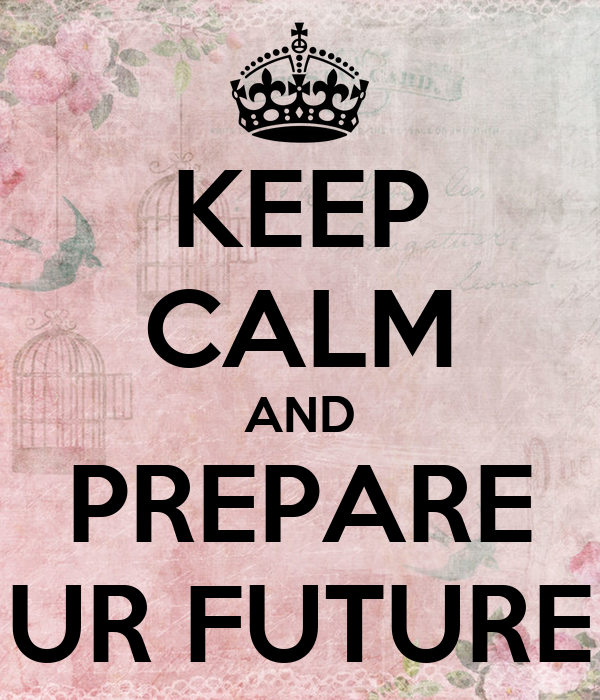 KEEP CALM AND PREPARE UR FUTURE