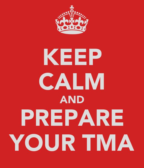 KEEP CALM AND PREPARE YOUR TMA