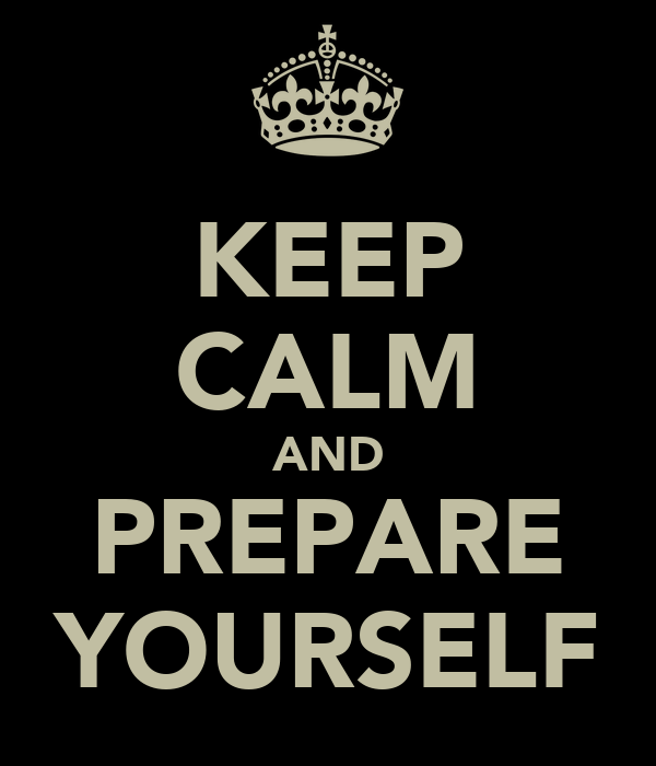 KEEP CALM AND PREPARE YOURSELF