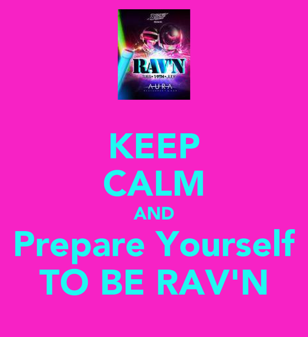 KEEP CALM AND Prepare Yourself TO BE RAV'N