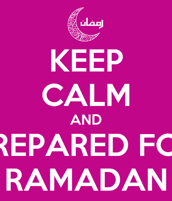 KEEP CALM AND PREPARED FOR RAMADAN