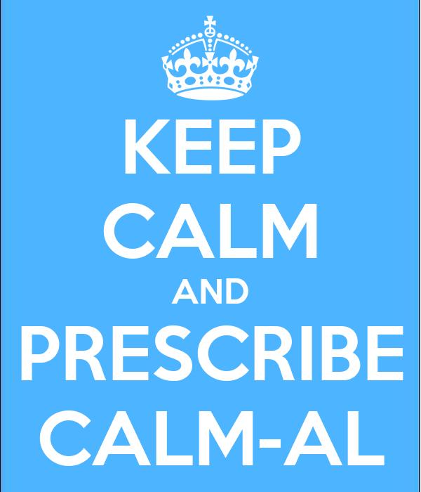 KEEP CALM AND PRESCRIBE CALM-AL