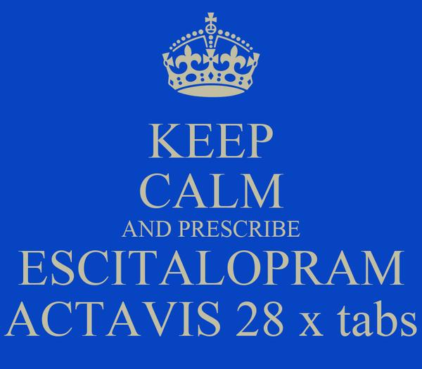 KEEP CALM AND PRESCRIBE ESCITALOPRAM ACTAVIS 28 x tabs
