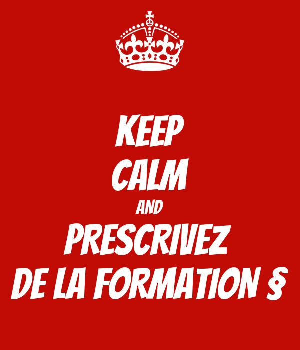KEEP CALM AND PRESCRIVEZ  DE LA FORMATION §