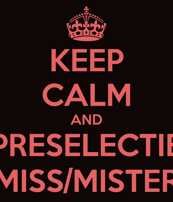 KEEP CALM AND PRESELECTIE MISS/MISTER