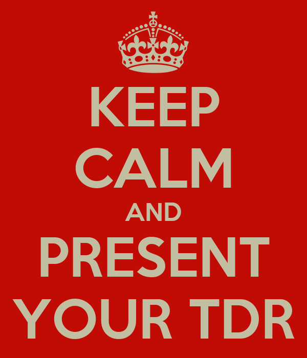 KEEP CALM AND PRESENT YOUR TDR
