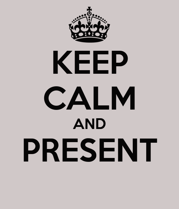 KEEP CALM AND PRESENT