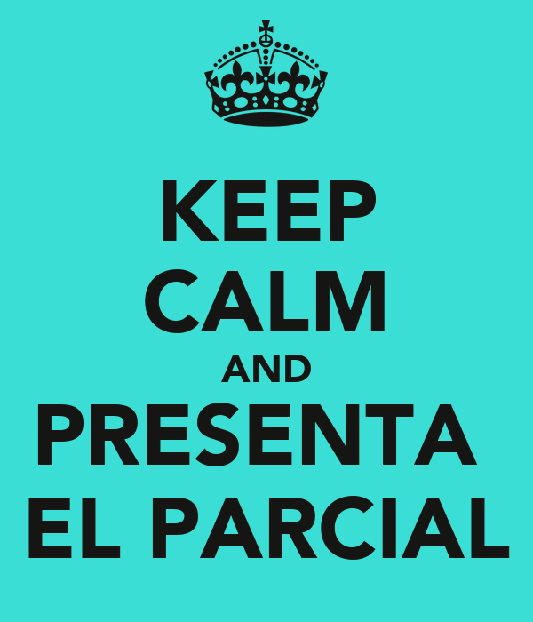 KEEP CALM AND PRESENTA  EL PARCIAL