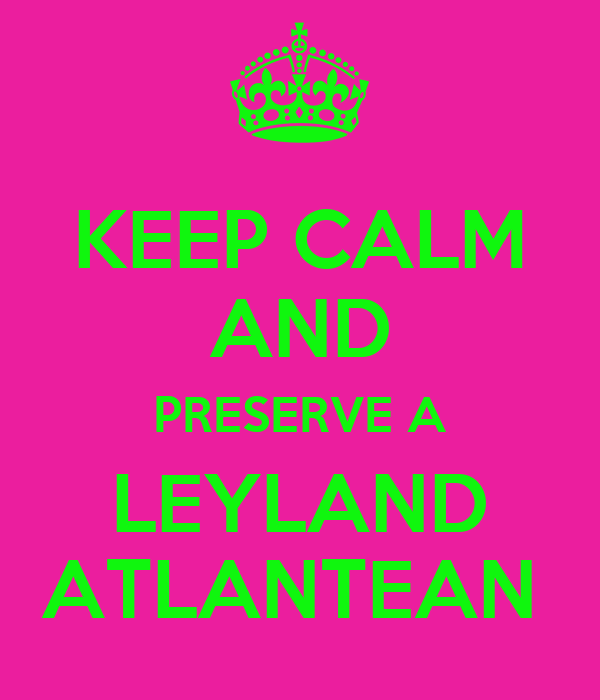 KEEP CALM AND PRESERVE A LEYLAND ATLANTEAN
