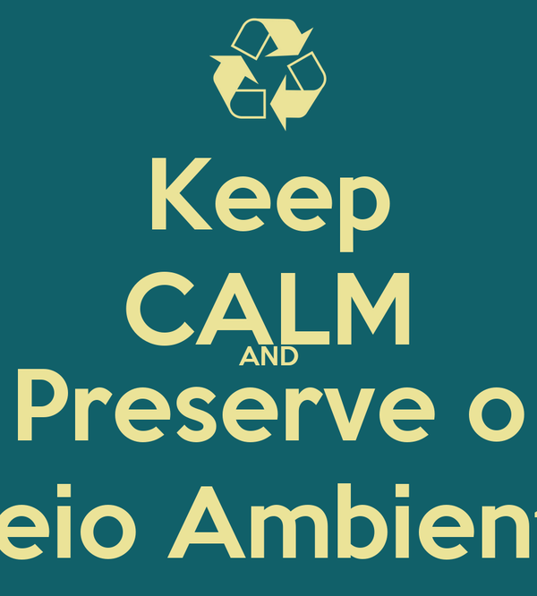 Keep CALM AND Preserve o Meio Ambiente