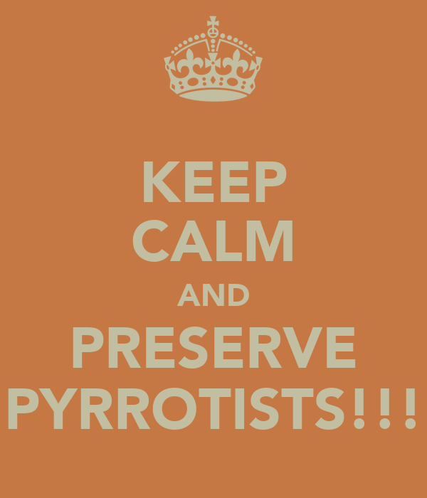 KEEP CALM AND PRESERVE PYRROTISTS!!!