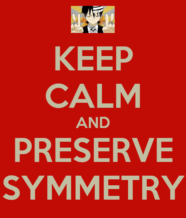 KEEP CALM AND PRESERVE SYMMETRY