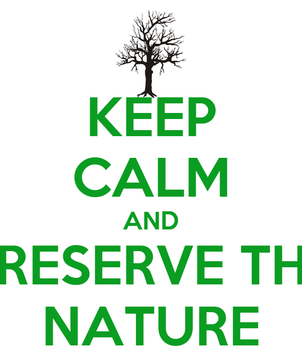 KEEP CALM AND PRESERVE THE NATURE