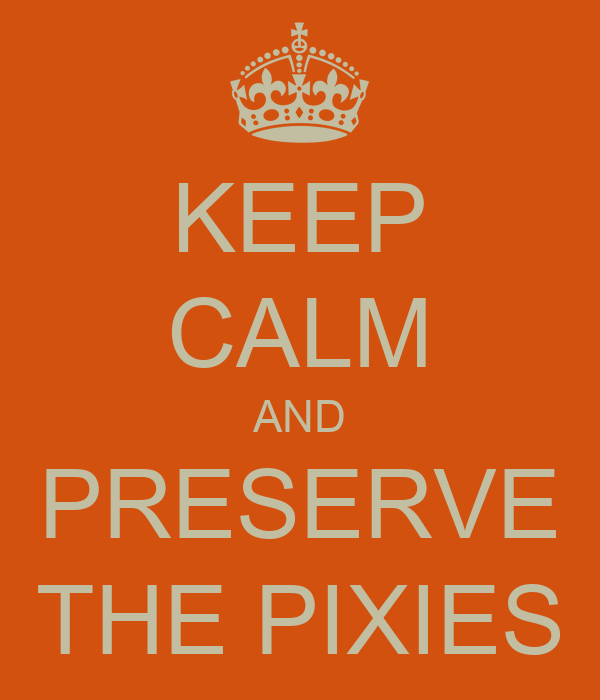 KEEP CALM AND PRESERVE THE PIXIES