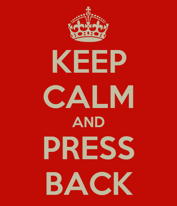KEEP CALM AND PRESS BACK