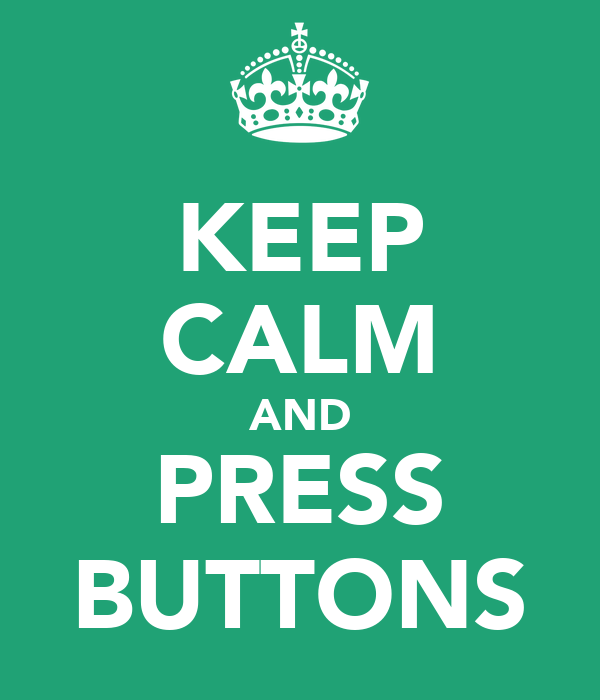 KEEP CALM AND PRESS BUTTONS