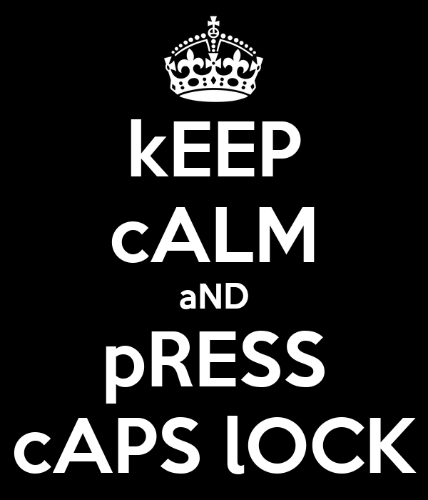 kEEP cALM aND pRESS cAPS lOCK