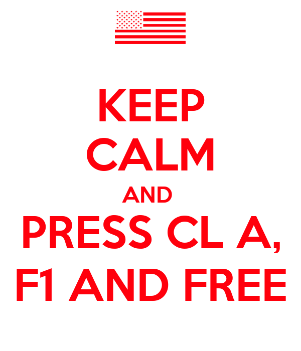 KEEP CALM AND  PRESS CL A, F1 AND FREE