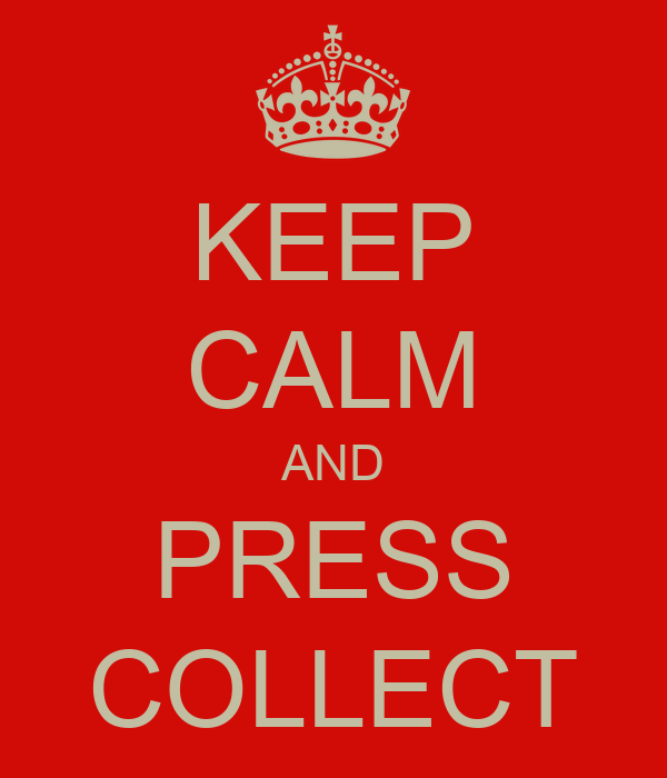 KEEP CALM AND PRESS COLLECT