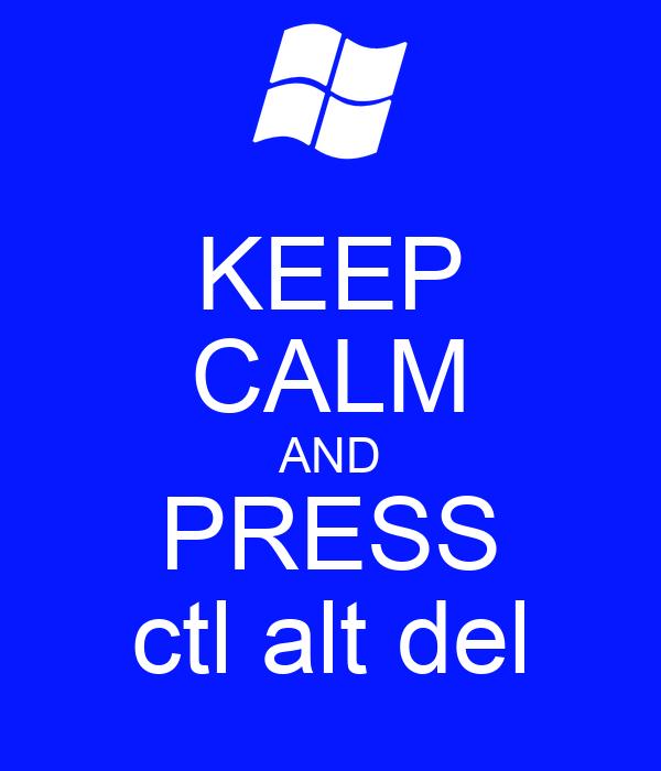 KEEP CALM AND PRESS ctl alt del