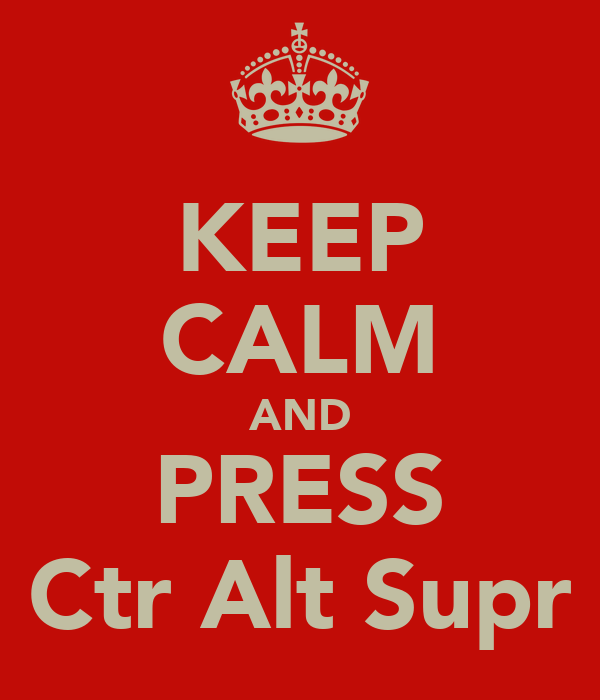 KEEP CALM AND PRESS Ctr Alt Supr