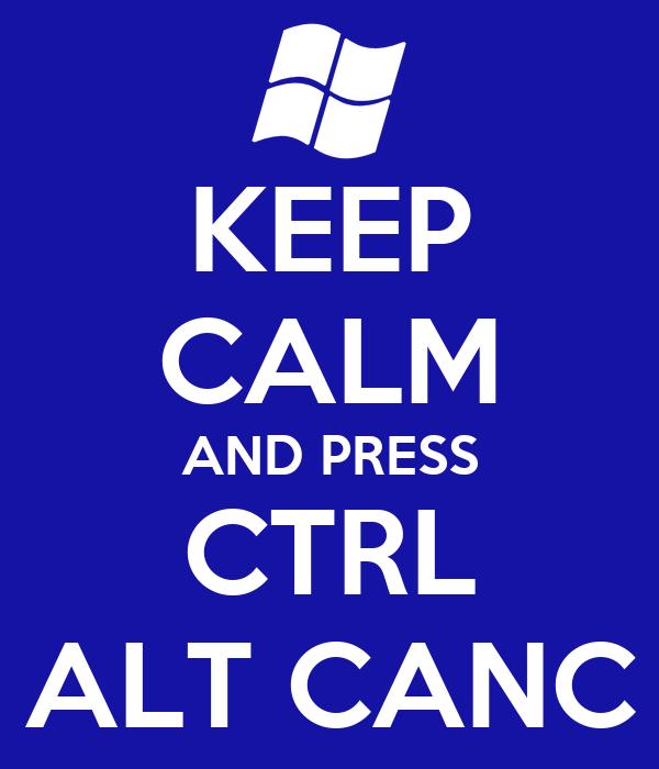 KEEP CALM AND PRESS CTRL ALT CANC