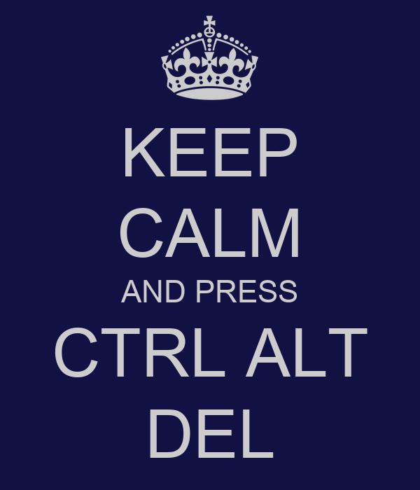 KEEP CALM AND PRESS CTRL ALT DEL