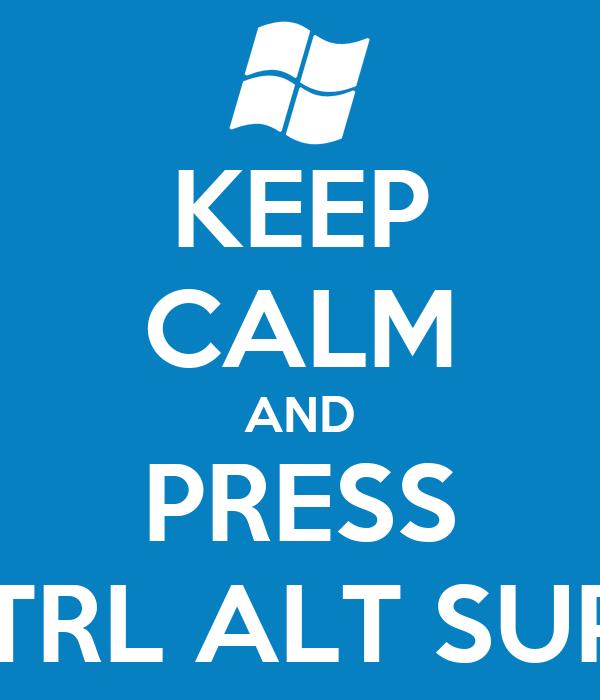 KEEP CALM AND PRESS CTRL ALT SUPR