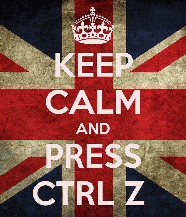 KEEP CALM AND PRESS CTRL Z