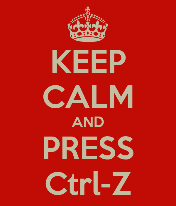 KEEP CALM AND PRESS Ctrl-Z