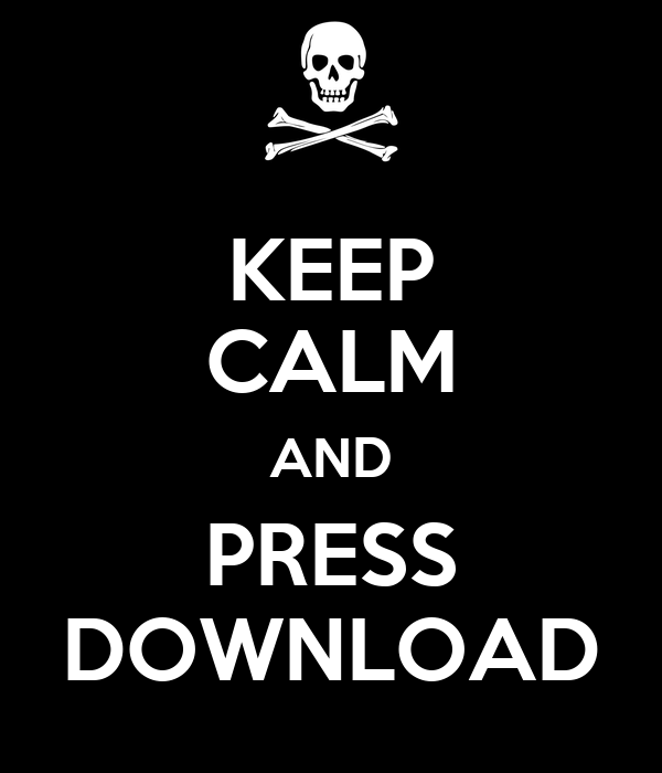 KEEP CALM AND PRESS DOWNLOAD