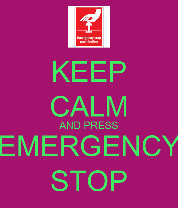 KEEP CALM AND PRESS EMERGENCY STOP
