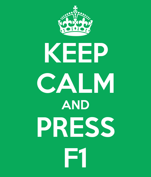 KEEP CALM AND PRESS F1