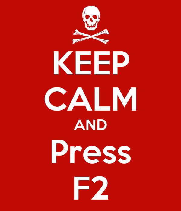 KEEP CALM AND Press F2