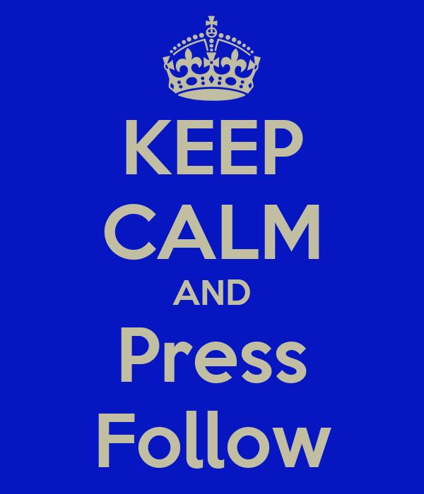 KEEP CALM AND Press Follow