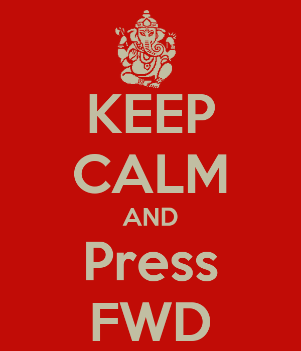 KEEP CALM AND Press FWD