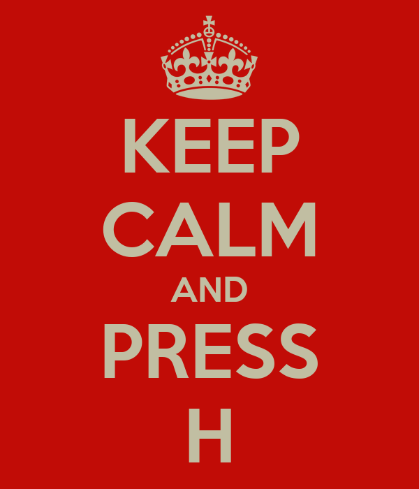 KEEP CALM AND PRESS H