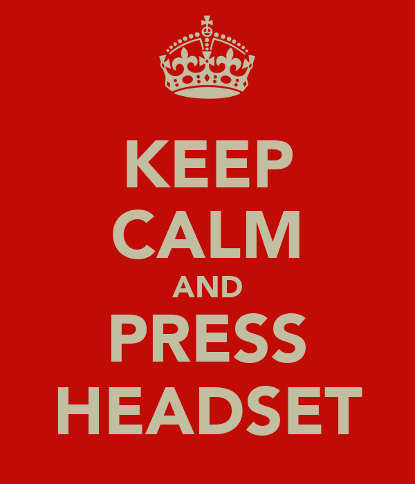 KEEP CALM AND PRESS HEADSET