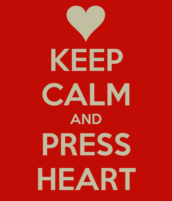 KEEP CALM AND PRESS HEART
