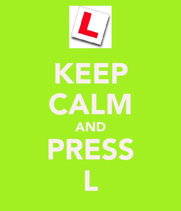 KEEP CALM AND PRESS L