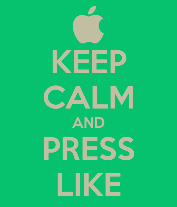 KEEP CALM AND PRESS LIKE
