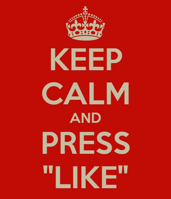 """KEEP CALM AND PRESS """"LIKE"""""""