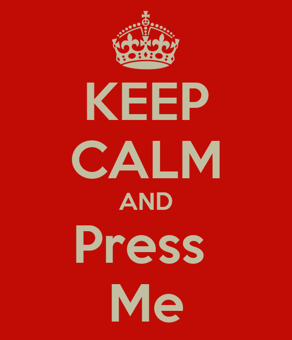 KEEP CALM AND Press  Me