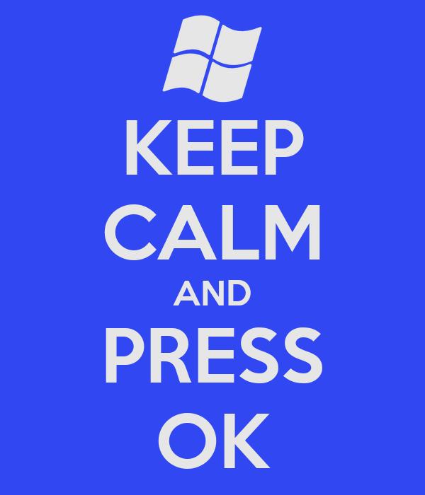 KEEP CALM AND PRESS OK