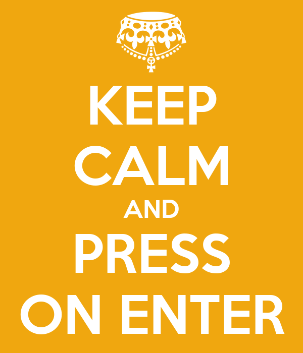 KEEP CALM AND PRESS ON ENTER