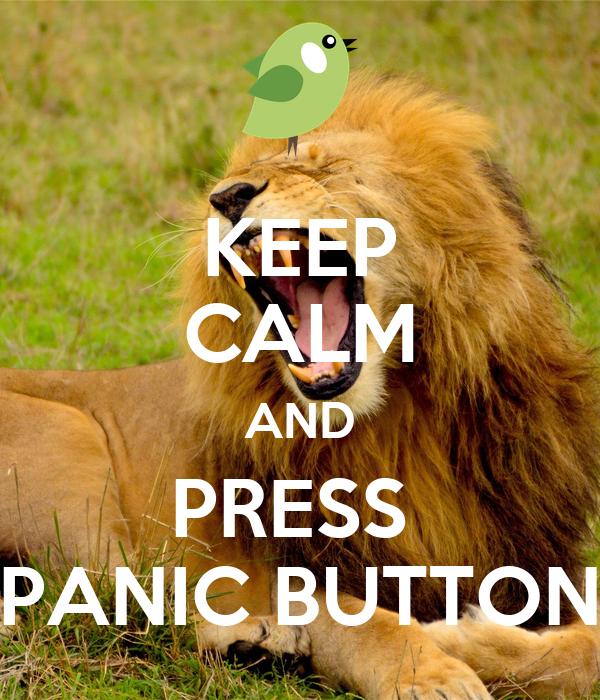 KEEP CALM AND PRESS  PANIC BUTTON