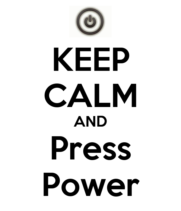 KEEP CALM AND Press Power