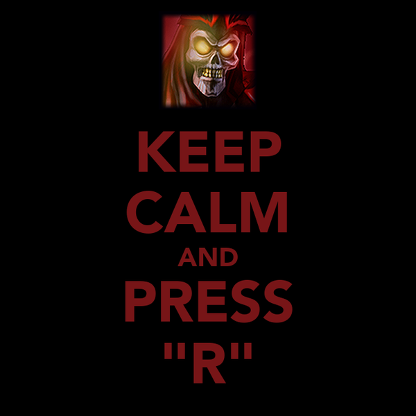 "KEEP CALM AND PRESS ""R"""