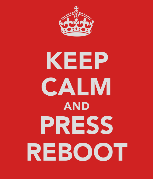KEEP CALM AND PRESS REBOOT