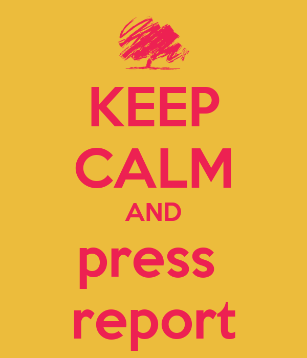 KEEP CALM AND press  report